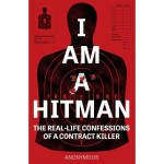 I Am A Hitman: The Real-Life Confessions of a Contract Killer