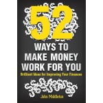 52 WAYS TO MAKE MONEY WORK FOR YOU