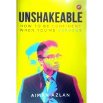 UNSHAKEABLE : HOW TO BE CONFIDENT WHEN YOUR'RE NERVOUS
