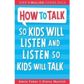 HOW TO TALK SO KIDS WILL LISTEN AND LIST