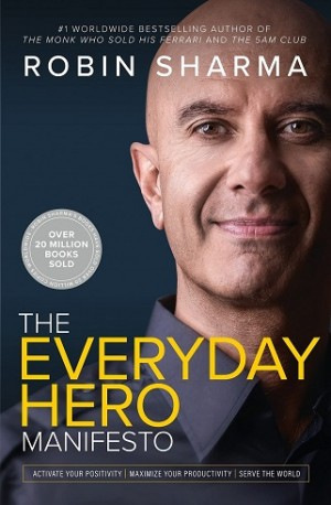 The Everyday Hero Manifesto : Activate Your Positivity, Maximize Your Productivity, Serve the World