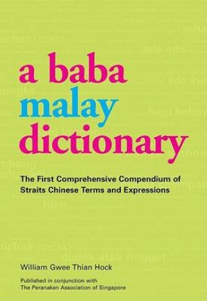 Baba Malay Dictionary: The First Comprehensive Compendium of Straits Chinese Terms and Expressions