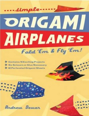 Simple Origami Airplanes: Fold 'em and Fly 'em!