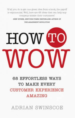 How to Wow: 68 Effortless Ways to Make Every Customer Experience Amazing