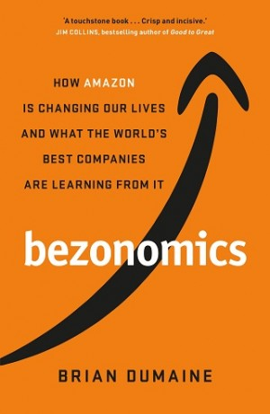 """Bezonomics How Amazon Is Changing Our Lives, and What the World's Companies Are Learning from It  """