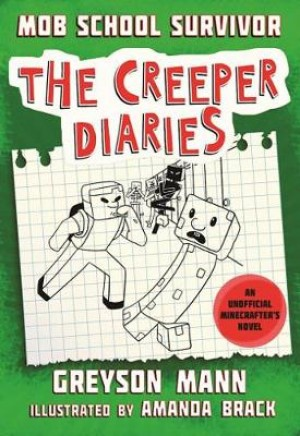Mob School Survivor: The Creeper Diaries, An Unofficial Minecrafter's Novel, Book One