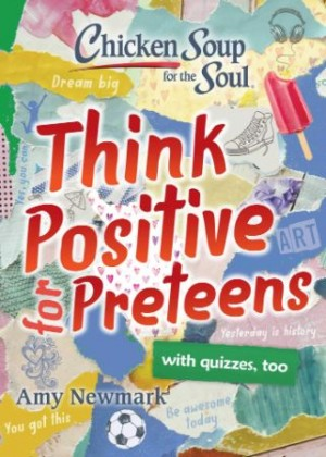 Chicken Soup for the Soul: Think Positive for Preteens