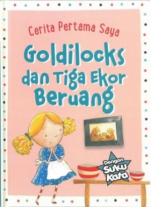 CERITA PERTAMA SAYA: GOLDILOCKS & 3 EKOR BERUANG